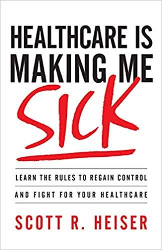Healthcare is Making Me Sick by Scott R Heiser book cover